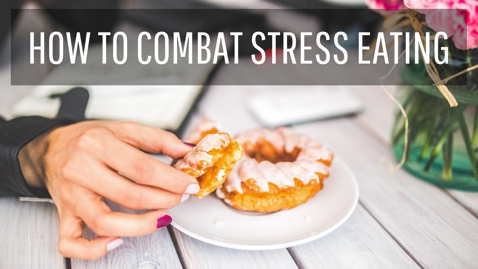 8 Tips To Overcome Stress Eating