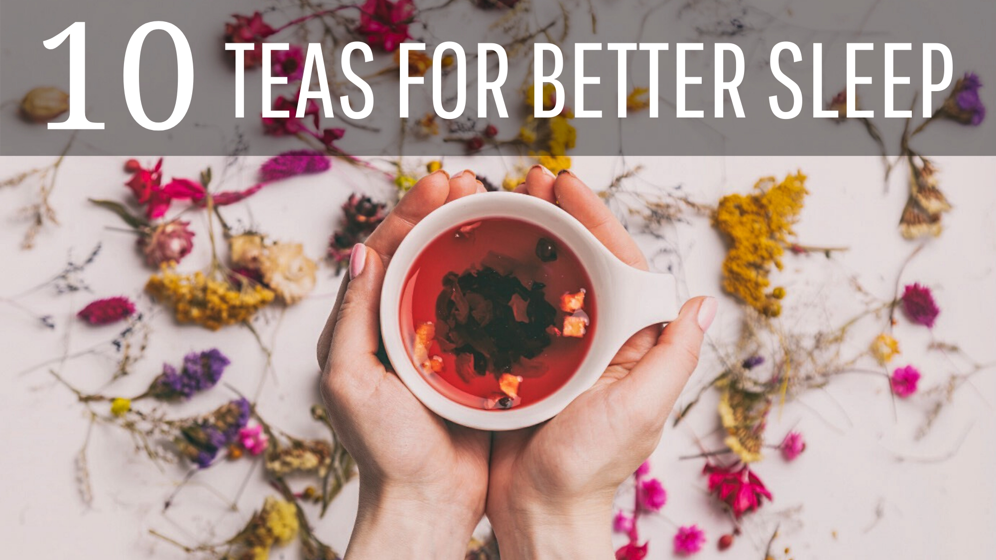 10 Bedtime Teas To Help You Sleep Better